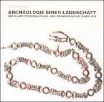 Archäologie einer Landschaft - Der Raum Stockerau in ur- und frühgeschichtlicher Zeit. Ausstellungskatalog 2005
