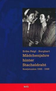 Erika Feigl-Burghart, Mädchenjahre hinter Stacheldraht. Sowjetunion 1945-1949