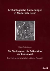 Mirjam Rettenbacher: Die Siedlung und die Gräberfelder von Schleinbach. Eine Studie zur Aunjetitz-Kultur im südlichen Weinviertel
