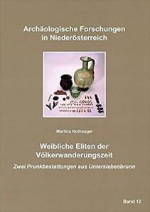 Martina Nothnagel: Weibliche Eliten der Völkerwanderungszeit. Zwei Prunkbestattungen aus Untersiebenbrunn