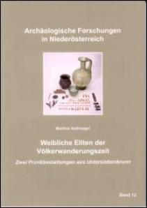 Weibliche Eliten der Völkerwanderungszeit – Zwei Prunkbestattungen aus Untersiebenbrunn - Band 12