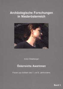 Anton Distelberger: Österreichs Awarinnen. Frauen aus Gräbern des 7. und 8. Jahrhunderts